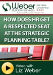 How Does HR Get a Respected Seat at the Strategic Planning Table?