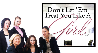 Don't let them treat you like a girl- Liz Weber