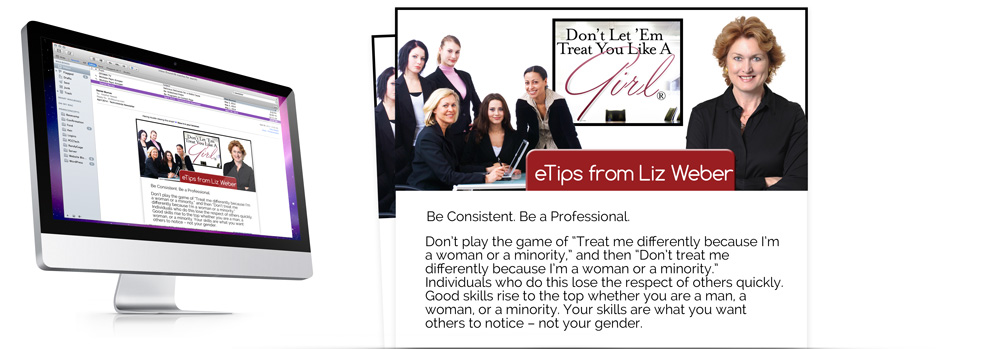 Dont Let 'em Treat You Like A Girl Weekly eTips from Liz Weber
