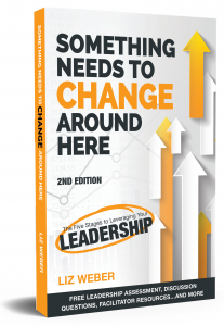 Something Needs to Change Around Here: The Five Stages to Leveraging Your Leadership