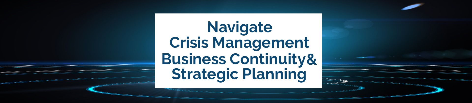 Navigate Crisis, Business Continuity and Strategic Planning